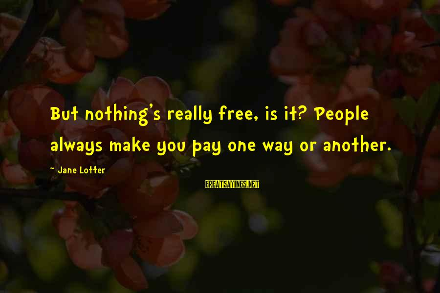 Social Interactions Sayings By Jane Lotter: But nothing's really free, is it? People always make you pay one way or another.
