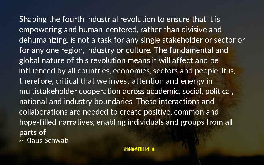 Social Interactions Sayings By Klaus Schwab: Shaping the fourth industrial revolution to ensure that it is empowering and human-centered, rather than
