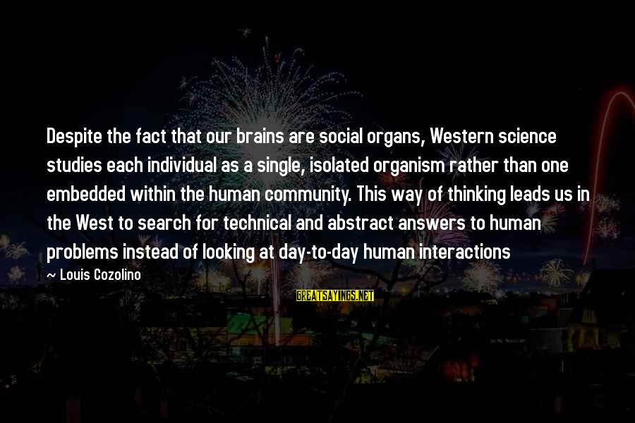Social Interactions Sayings By Louis Cozolino: Despite the fact that our brains are social organs, Western science studies each individual as