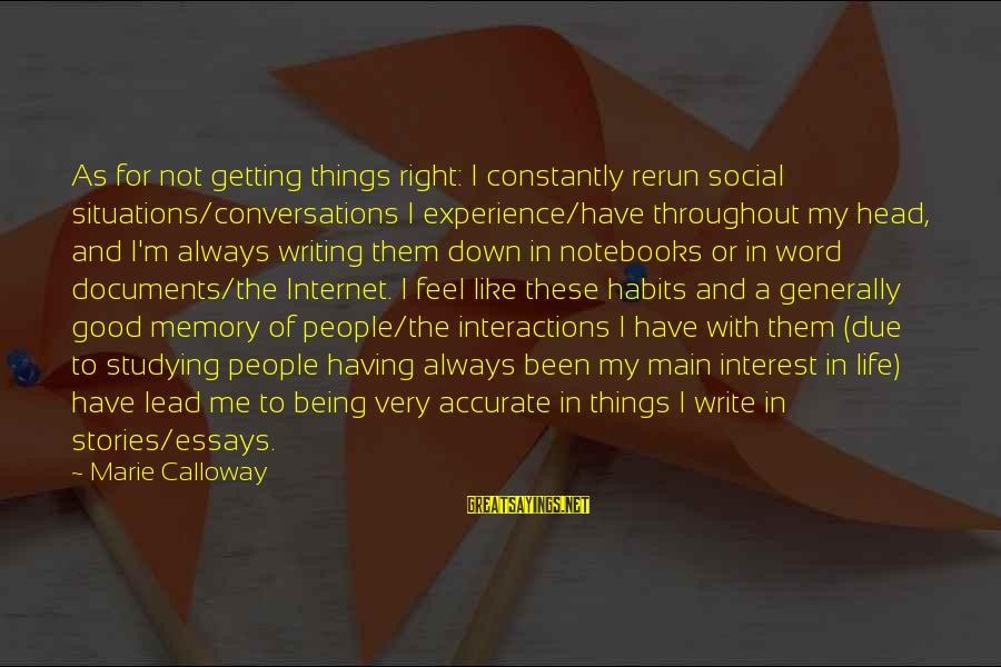 Social Interactions Sayings By Marie Calloway: As for not getting things right: I constantly rerun social situations/conversations I experience/have throughout my
