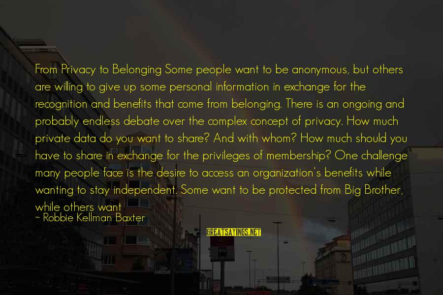 Social Interactions Sayings By Robbie Kellman Baxter: From Privacy to Belonging Some people want to be anonymous, but others are willing to