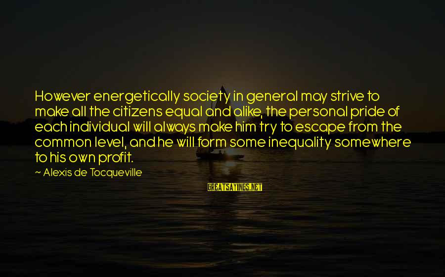 Society And Equality Sayings By Alexis De Tocqueville: However energetically society in general may strive to make all the citizens equal and alike,