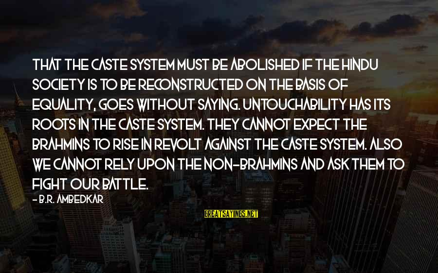 Society And Equality Sayings By B.R. Ambedkar: That the caste system must be abolished if the Hindu society is to be reconstructed