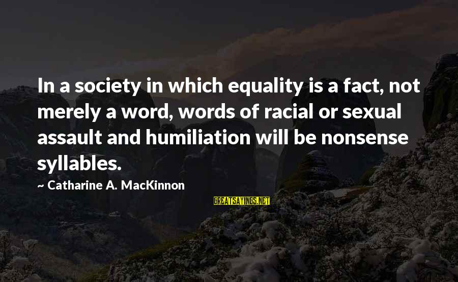 Society And Equality Sayings By Catharine A. MacKinnon: In a society in which equality is a fact, not merely a word, words of