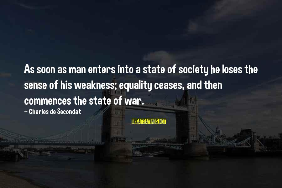 Society And Equality Sayings By Charles De Secondat: As soon as man enters into a state of society he loses the sense of