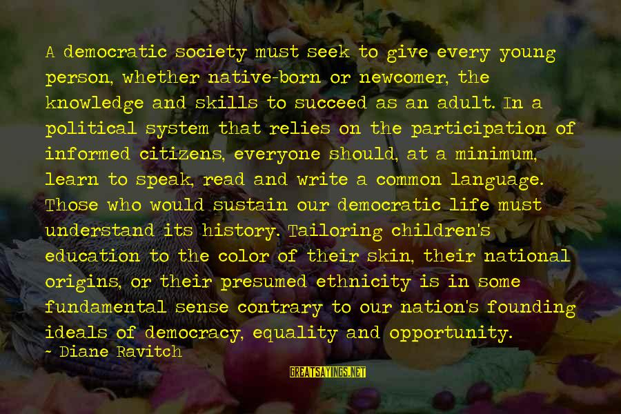 Society And Equality Sayings By Diane Ravitch: A democratic society must seek to give every young person, whether native-born or newcomer, the