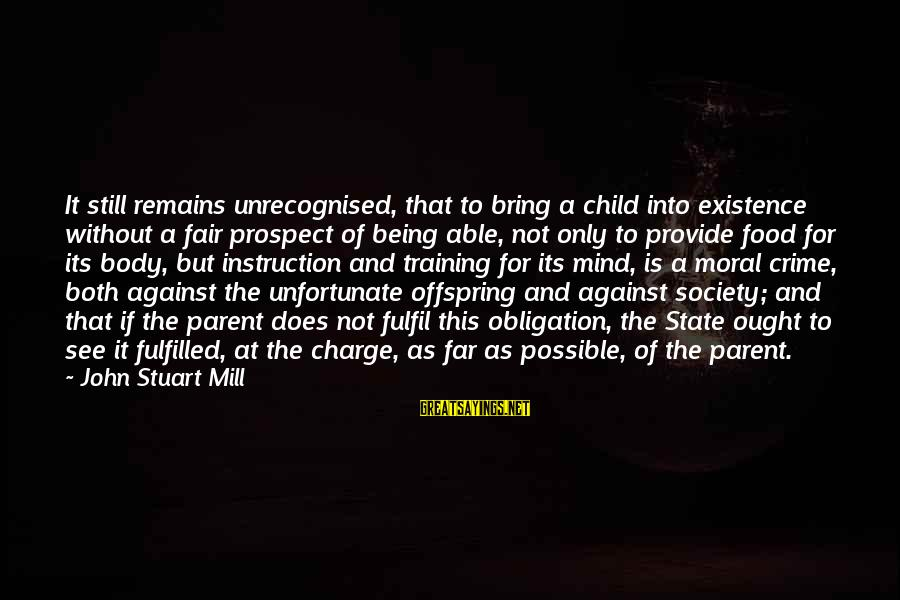Society And Equality Sayings By John Stuart Mill: It still remains unrecognised, that to bring a child into existence without a fair prospect