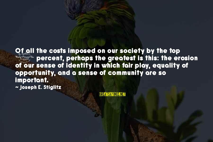 Society And Equality Sayings By Joseph E. Stiglitz: Of all the costs imposed on our society by the top 1 percent, perhaps the