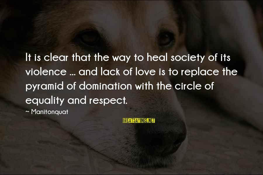 Society And Equality Sayings By Manitonquat: It is clear that the way to heal society of its violence ... and lack