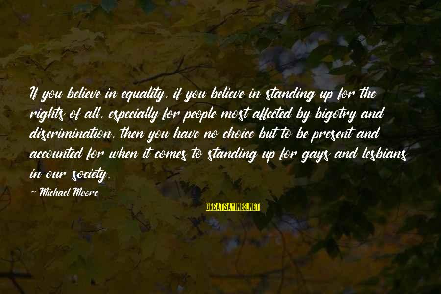 Society And Equality Sayings By Michael Moore: If you believe in equality, if you believe in standing up for the rights of