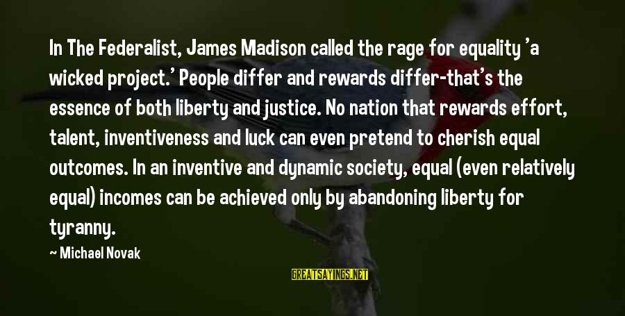 Society And Equality Sayings By Michael Novak: In The Federalist, James Madison called the rage for equality 'a wicked project.' People differ