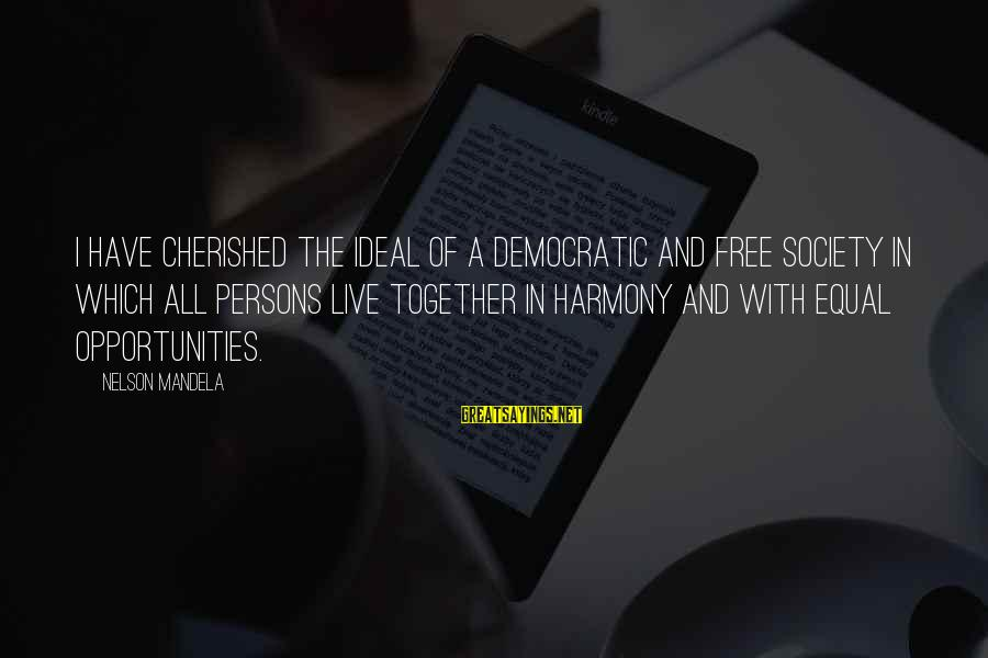 Society And Equality Sayings By Nelson Mandela: I have cherished the ideal of a democratic and free society in which all persons
