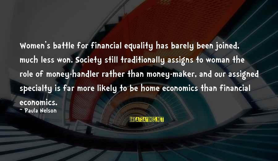 Society And Equality Sayings By Paula Nelson: Women's battle for financial equality has barely been joined, much less won. Society still traditionally