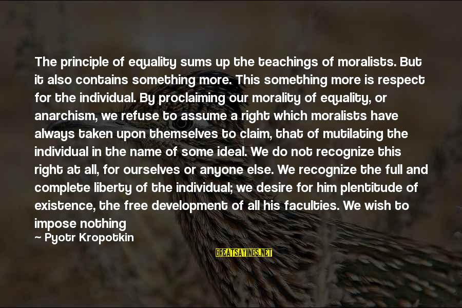 Society And Equality Sayings By Pyotr Kropotkin: The principle of equality sums up the teachings of moralists. But it also contains something