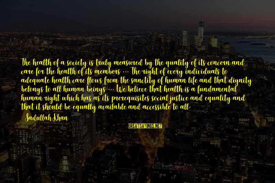 Society And Equality Sayings By Sadullah Khan: The health of a society is truly measured by the quality of its concern and