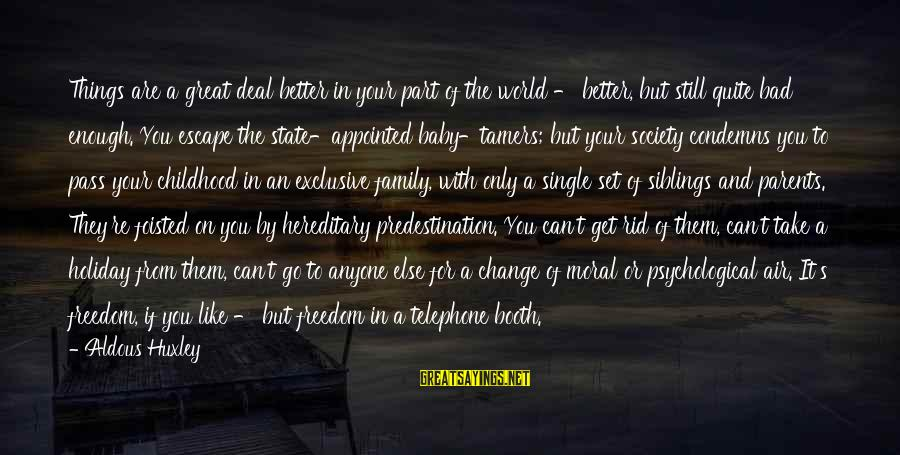 Society Change Sayings By Aldous Huxley: Things are a great deal better in your part of the world - better, but