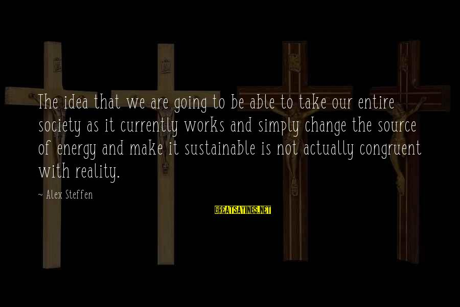 Society Change Sayings By Alex Steffen: The idea that we are going to be able to take our entire society as