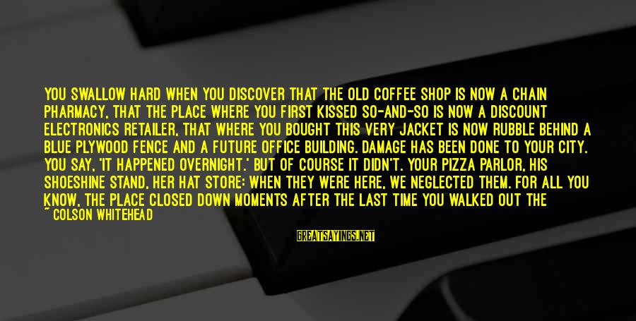 Society Change Sayings By Colson Whitehead: You swallow hard when you discover that the old coffee shop is now a chain