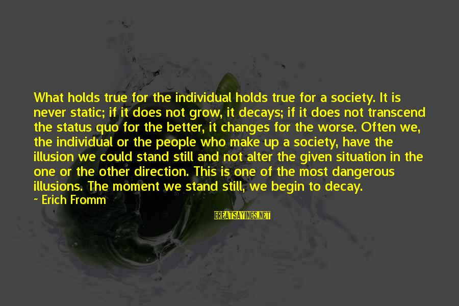 Society Change Sayings By Erich Fromm: What holds true for the individual holds true for a society. It is never static;