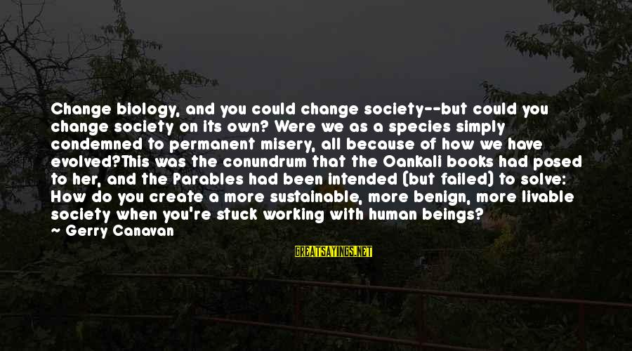 Society Change Sayings By Gerry Canavan: Change biology, and you could change society--but could you change society on its own? Were