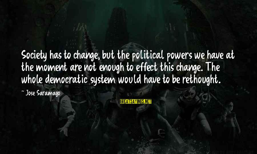 Society Change Sayings By Jose Saramago: Society has to change, but the political powers we have at the moment are not