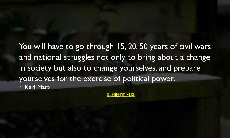 Society Change Sayings By Karl Marx: You will have to go through 15, 20, 50 years of civil wars and national
