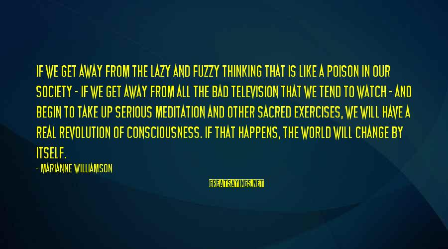 Society Change Sayings By Marianne Williamson: If we get away from the lazy and fuzzy thinking that is like a poison