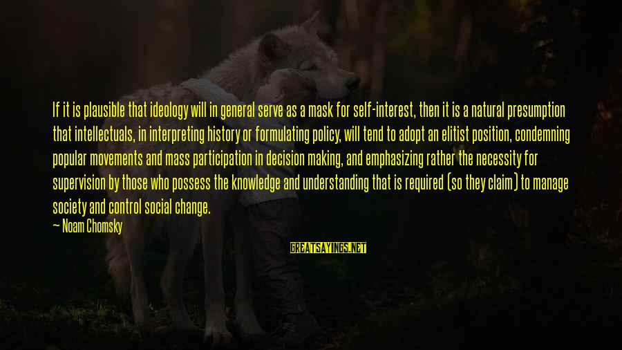 Society Change Sayings By Noam Chomsky: If it is plausible that ideology will in general serve as a mask for self-interest,