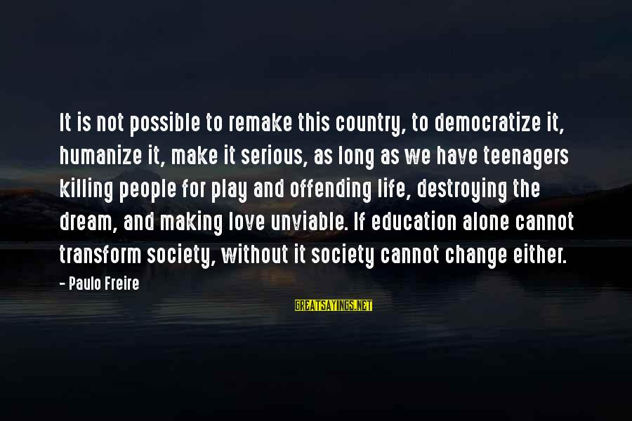 Society Change Sayings By Paulo Freire: It is not possible to remake this country, to democratize it, humanize it, make it