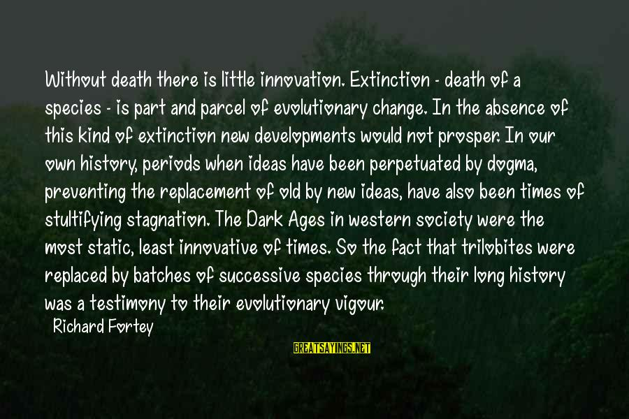 Society Change Sayings By Richard Fortey: Without death there is little innovation. Extinction - death of a species - is part