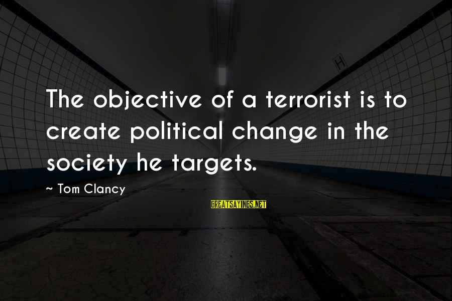 Society Change Sayings By Tom Clancy: The objective of a terrorist is to create political change in the society he targets.
