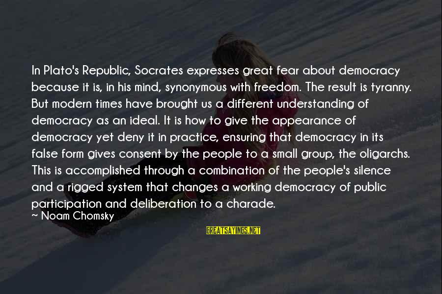 Socrates Democracy Tyranny Sayings By Noam Chomsky: In Plato's Republic, Socrates expresses great fear about democracy because it is, in his mind,