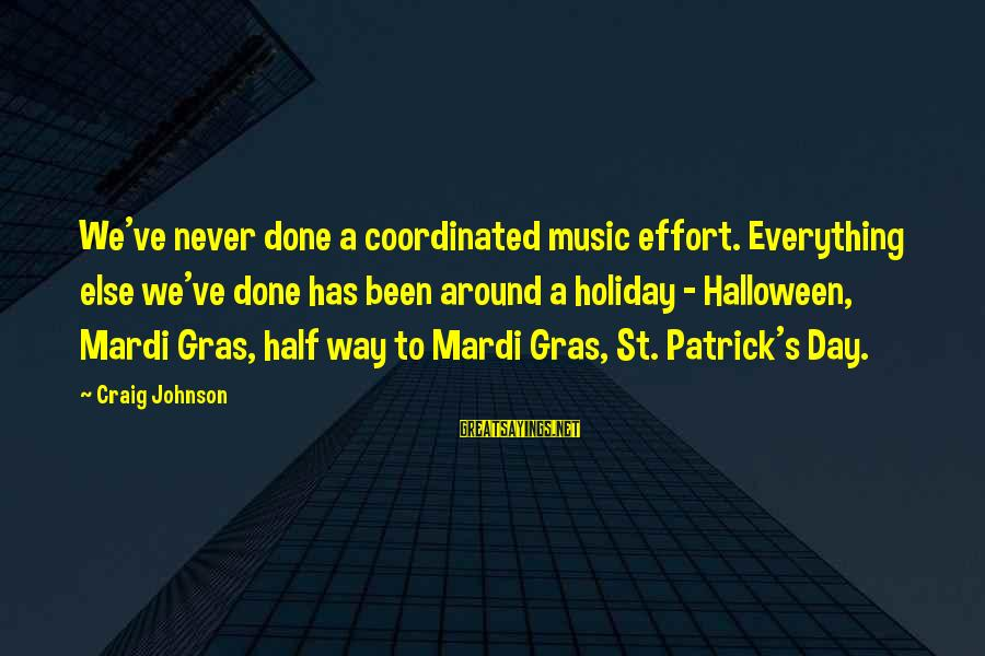 Soesbee Sayings By Craig Johnson: We've never done a coordinated music effort. Everything else we've done has been around a