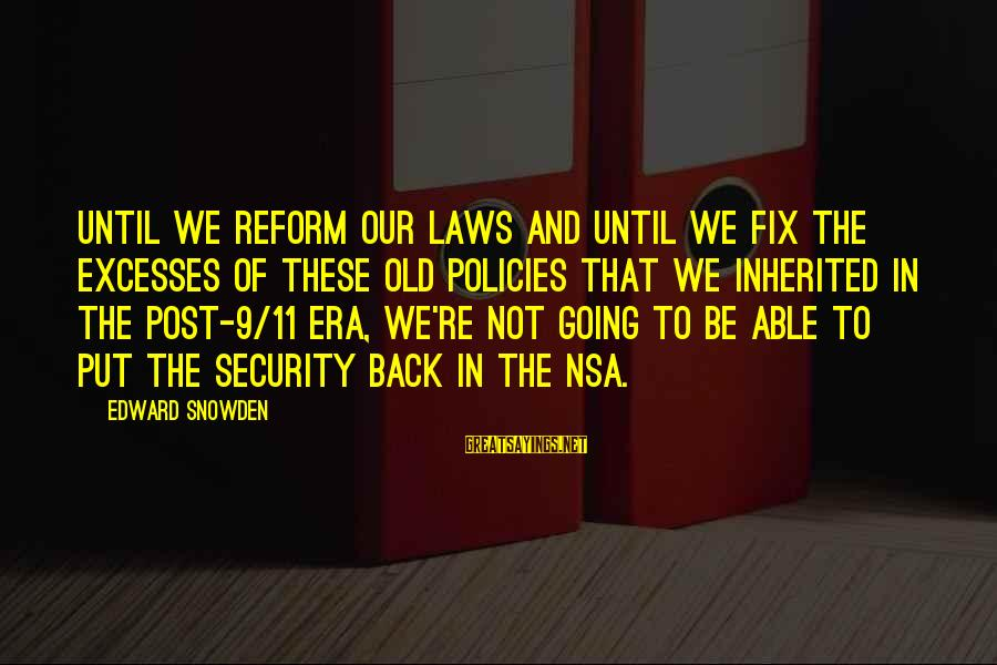 Soesbee Sayings By Edward Snowden: Until we reform our laws and until we fix the excesses of these old policies