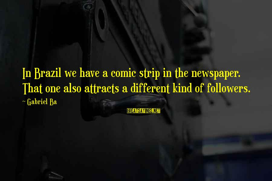 Soesbee Sayings By Gabriel Ba: In Brazil we have a comic strip in the newspaper. That one also attracts a