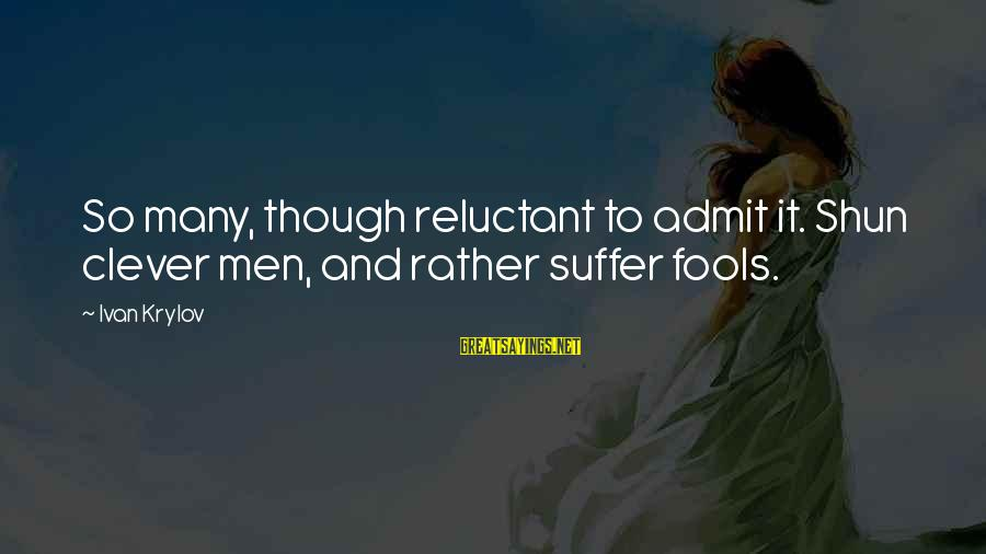 Soesbee Sayings By Ivan Krylov: So many, though reluctant to admit it. Shun clever men, and rather suffer fools.