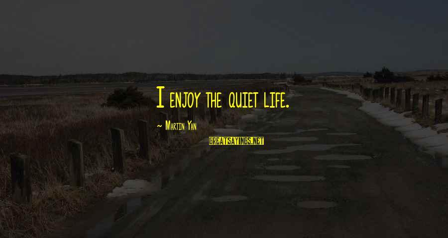 Soesbee Sayings By Martin Yan: I enjoy the quiet life.
