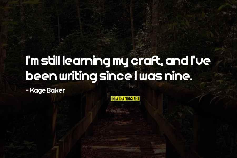 Sohail Sayings By Kage Baker: I'm still learning my craft, and I've been writing since I was nine.