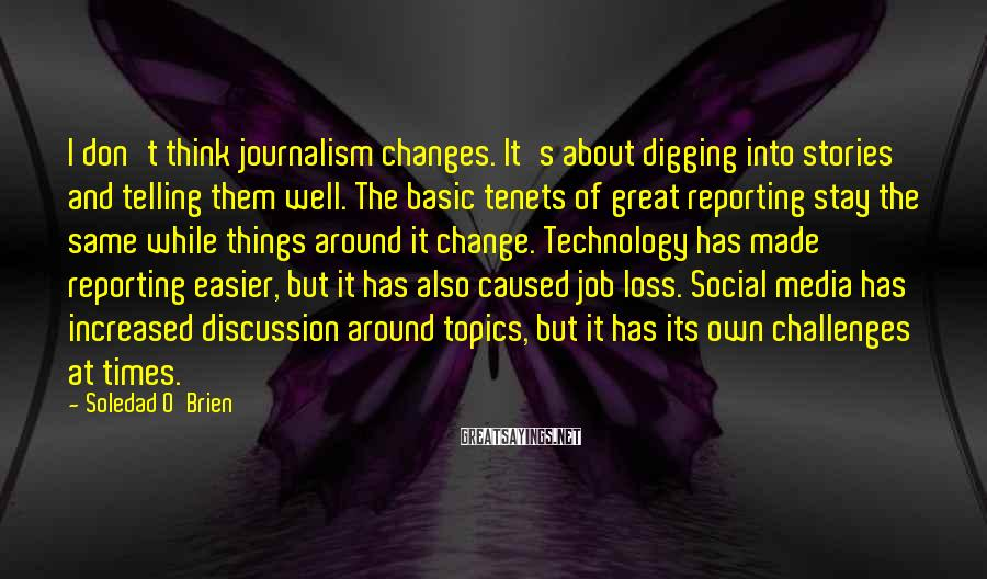 Soledad O'Brien Sayings: I don't think journalism changes. It's about digging into stories and telling them well. The