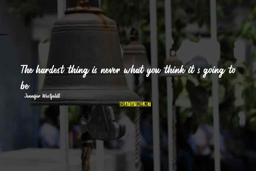 Some Alfred Wegener Sayings By Jennifer Westfeldt: The hardest thing is never what you think it's going to be.
