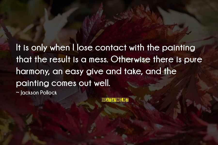 Some Days Are Diamonds Sayings By Jackson Pollock: It is only when I lose contact with the painting that the result is a
