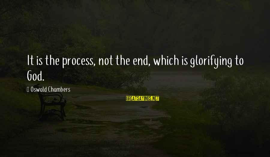 Some Days Are Diamonds Sayings By Oswald Chambers: It is the process, not the end, which is glorifying to God.