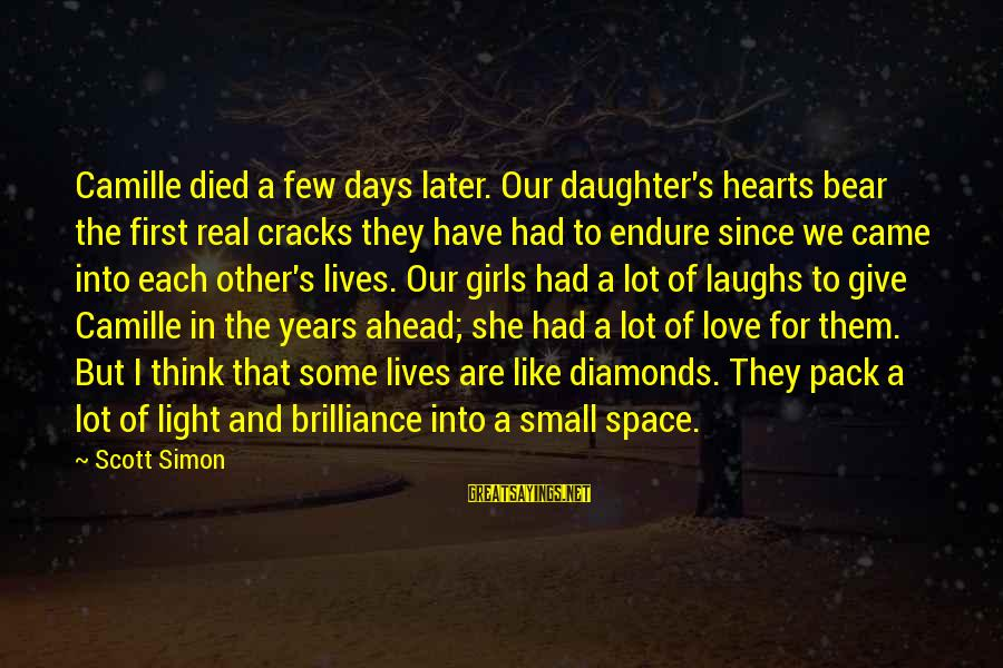 Some Days Are Diamonds Sayings By Scott Simon: Camille died a few days later. Our daughter's hearts bear the first real cracks they
