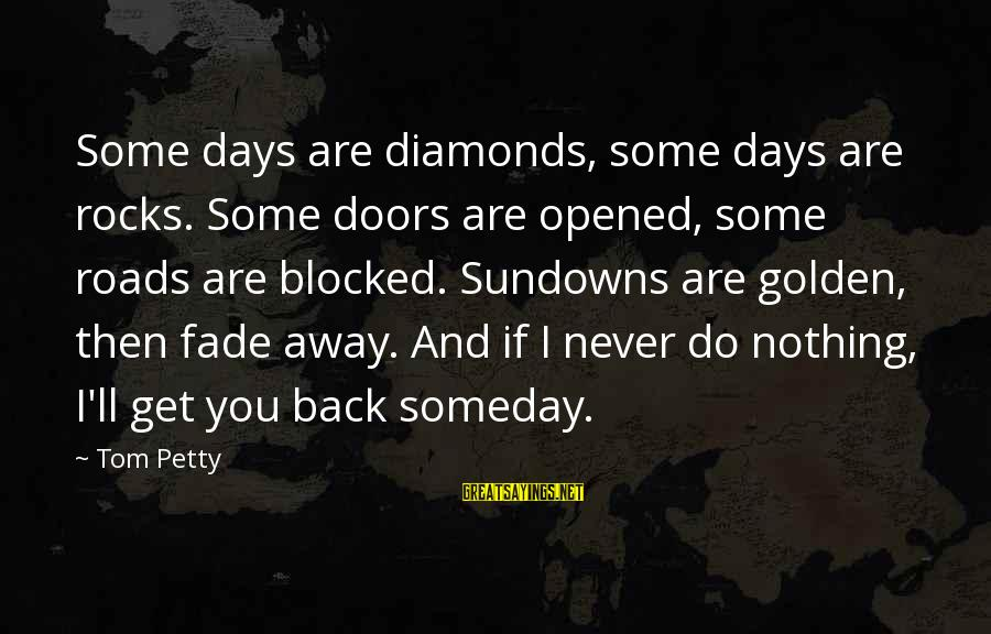 Some Days Are Diamonds Sayings By Tom Petty: Some days are diamonds, some days are rocks. Some doors are opened, some roads are