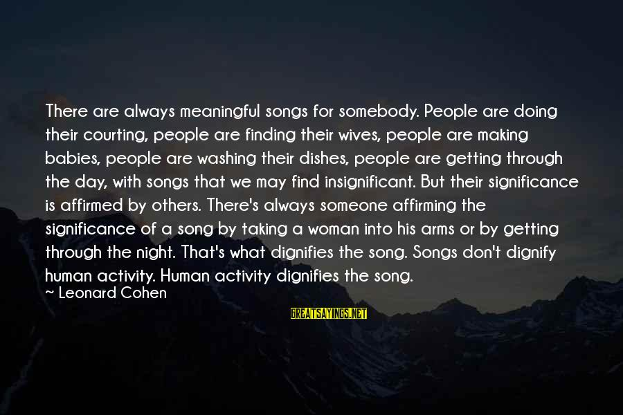 Some Meaningful Song Sayings By Leonard Cohen: There are always meaningful songs for somebody. People are doing their courting, people are finding