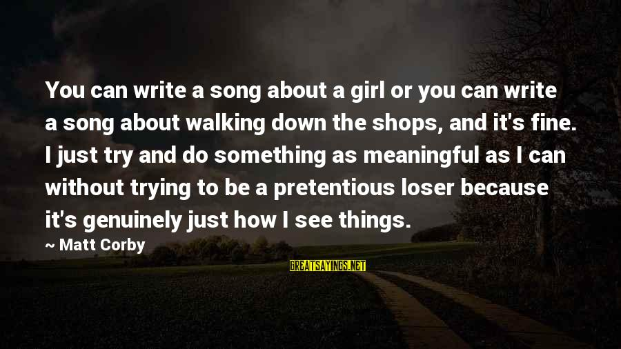 Some Meaningful Song Sayings By Matt Corby: You can write a song about a girl or you can write a song about