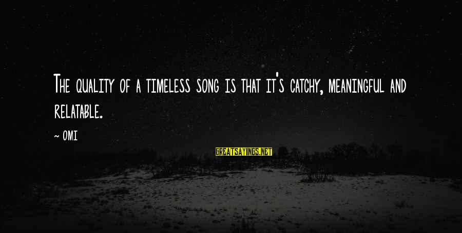Some Meaningful Song Sayings By OMI: The quality of a timeless song is that it's catchy, meaningful and relatable.