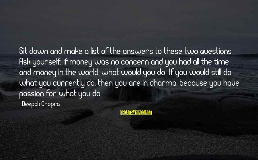 Some Questions Have No Answers Sayings By Deepak Chopra: Sit down and make a list of the answers to these two questions: Ask yourself,