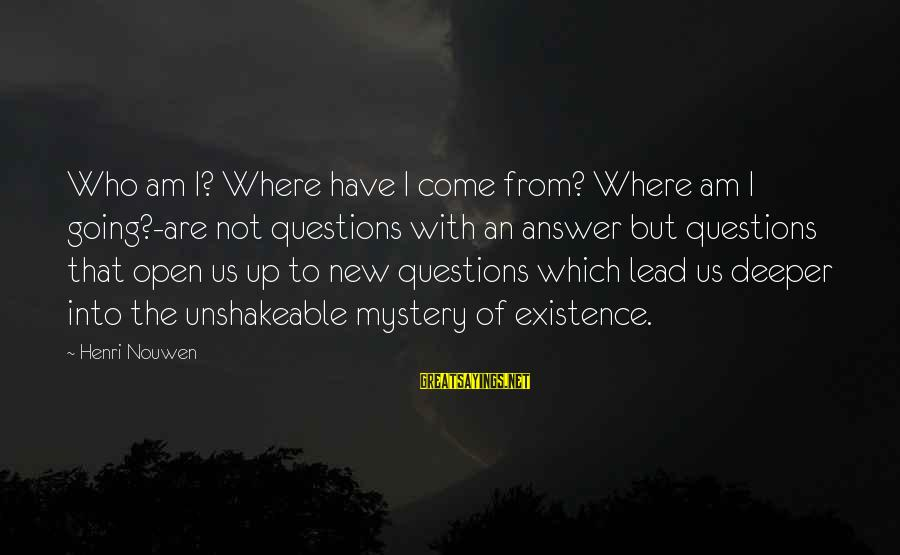 Some Questions Have No Answers Sayings By Henri Nouwen: Who am I? Where have I come from? Where am I going?-are not questions with