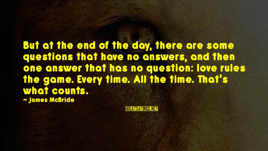 Some Questions Have No Answers Sayings By James McBride: But at the end of the day, there are some questions that have no answers,